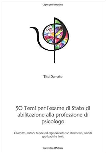 50 Temi per l'esame di Stato di abilitazione alla professione di psicologo
